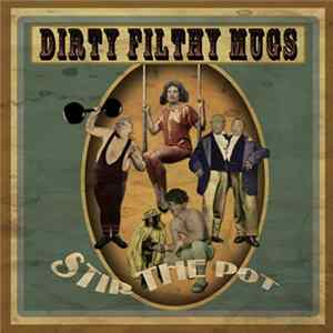 Dirty Filthy Mugs - Stir The Pot mp3