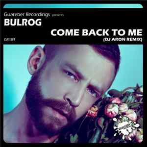 Bulrog - Come Back To Me (DJ Aron Remix) mp3